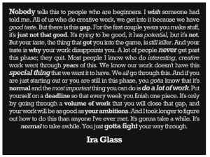Ira Glass Quote - Nobody Tells This To People Who Are Beginners