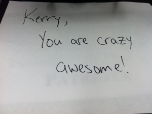 Kerry, You are crazy awesome!