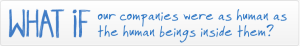 What if our companies were as human as the human beings inside them?
